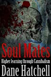 Soul Mates: Higher learning through Cannibalism (English Edition)