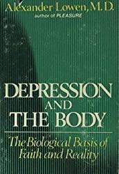 Depression and the body;: The biological basis of faith and reality by Alexander Lowen (1972-08-01)