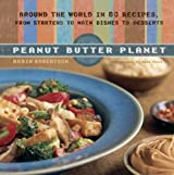 Peanut Butter Planet: Around the World in 80 Recipes, from Starters to Main Dishes to Desserts by Robin Robertson (2006-02-21)