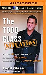 The Todd Glass Situation: A Bunch of Lies about My Personal Life and a Bunch of True Stories about My 30-Year Career in Standup Comedy by Todd Glass (2015-10-06)