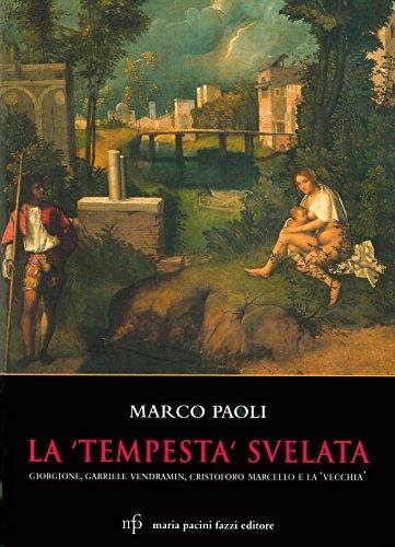 La Tempesta svelata. Giorgione, Gabriele Vendramin, Cristoforo Marcello e la vecchia. Ediz. illustrata