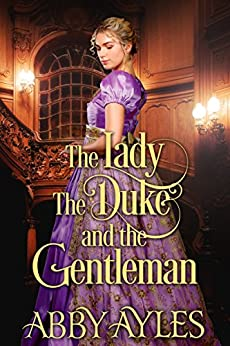 The Lady The Duke And The Gentleman: A Historical Regency Romance Novel (English Edition) di [Ayles, Abby]