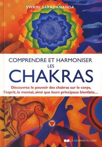Comprendre et harmoniser les chakras : Découvrez le pouvoir des chakras sur le corps, l'esprit, le mental, et leurs principaux bienfaits par
