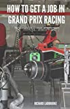 How To Get A Job In Grand Prix Racing: The startline for a career in motorsport (English Edition)