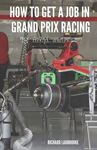 How To Get A Job In Grand Prix Racing: The startline for a career in motorsport (English Edition) por Richard Ladbrooke