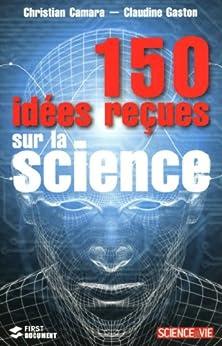 150 Idées reçues sur la science par [CAMARA, Christian, GASTON, Claudine]