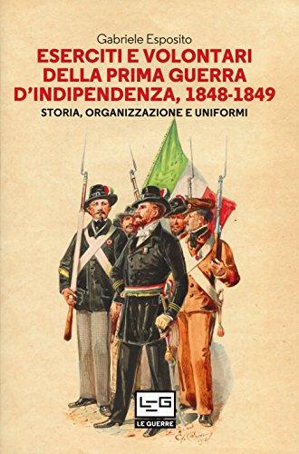 Eserciti e volontari della prima guerra d'indipendenza, 1848-1849. Storia, organizzazione e uniformi