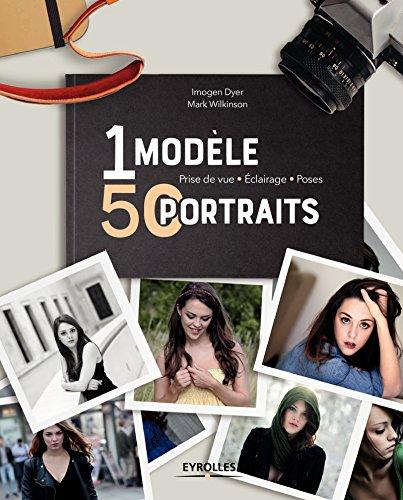 1 modèle, 50 portraits: Prise de vue - Eclairage - Poses par Mark Wilkinson