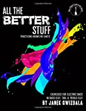 All the Better Stuff: Practice Knows No Limits: Volume 3 (Bass Players Guide to the Galaxy)
