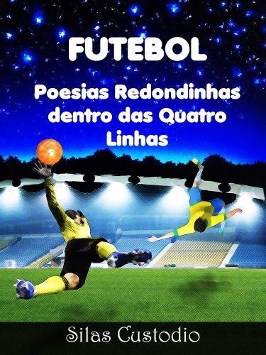 Futebol: Poesias Redondinhas Dentro das Quatro Linhas (Futebol Universal Livro 1) (Portuguese Edition) por Silas Custodio