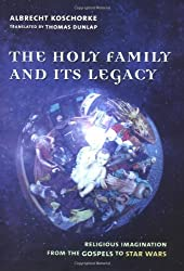 The Holy Family and Its Legacy: Religious Imagination from the Gospels to Star Wars