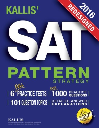 KALLIS' Redesigned SAT Pattern Strategy 2016 + 6 Full Length Practice Tests (College SAT Prep 2016 + Study Guide Book for the New SAT): (New SAT 2016, SAT Prep 2016)