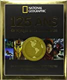 125 ans de voyages et de découvertes par les explorateurs et photographes de National Geographic de Mark Collins Jenkins,Collectif ,Jean Roby (Traduction) ( 18 septembre 2014 ) - 18/09/2014