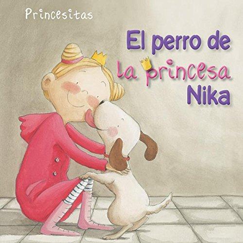 Portada del libro El perro de la princesa Nika (Princess Nika's Dog) (Princesitas / Little Princesses)