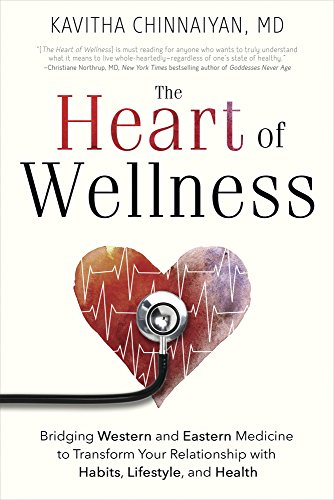 The Heart of Wellness: Bridging Western and Eastern Medicine to Transform Your Relationship with Habits, Lifestyle, and Health