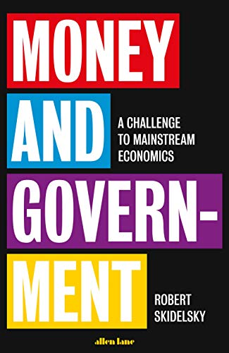 Money and Government: A Challenge to Mainstream Economics por Robert Skidelsky