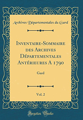 Inventaire-Sommaire Des Archives Départementales Antérieures a 1790, Vol. 2: Gard (Classic Reprint) par Archives Departementales Du Gard