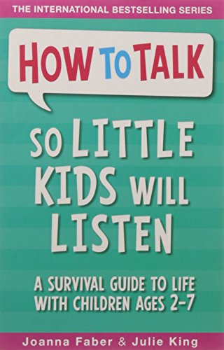 How to Talk So Little Kids Will Listen: A Survival Guide to Life with Children Ages 2-7 [Paperback] [Jan 01, 2017] Joanna Faber, Julie King [Paperback] [Jan 01, 2017] Joanna Faber, Julie King