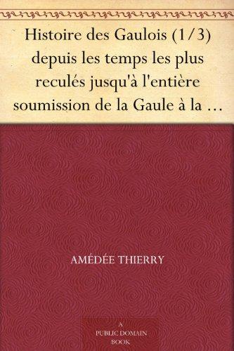 histoire-des-gaulois-1-3-depuis-les-temps-les-plus-recules-jusqua-lentiere-soumission-de-la-gaule-a-