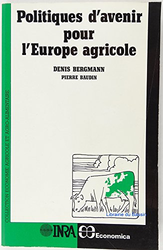 Politiques d'avenir pour l'Europe agricole par Denis Bergmann