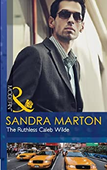 The Ruthless Caleb Wilde (Mills & Boon Modern) (The Wilde Brothers, Book 2) by [Marton, Sandra]