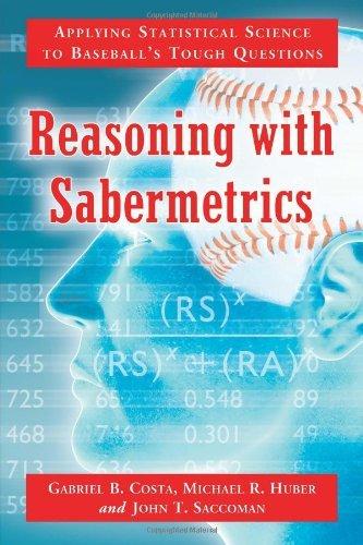 Reasoning with Sabermetrics: Applying Statistical Science to Baseball's Tough Questions (English Edition) por Gabriel B. Costa