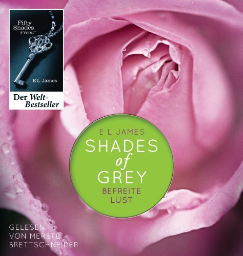 Shades of Grey. Befreite Lust: Band 3 von James. E L (2012) MP3 CD