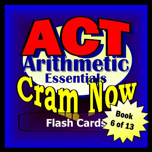 ACT Prep Test ARITHMETIC ESSENTIALS Flash Cards-CRAM NOW!-ACT Exam Review Book & Study Guide (ACT Cram Now! 6) (English Edition)