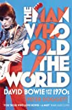 The Man Who Sold The World: David Bowie And The 1970s