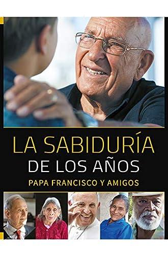 La sabiduría de los años: Papa Francisco y amigos