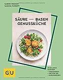Säure-Basen-Genussküche: In Balance kommen. Vegetarisch, Tag für Tag, Saison-Helden (GU Diät&Gesundheit)