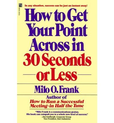 [( How to Get Your Point Across in 30 Seconds or Less (Original) [ HOW TO GET YOUR POINT ACROSS IN 30 SECONDS OR LESS (ORIGINAL) ] By Frank, Milo O ( Author )Apr-15-1990 Paperback By Frank, Milo O ( Author ) Paperback Apr - 1990)] Paperback