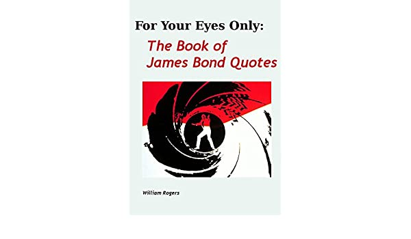 For Your Eyes Only The Book Of James Bond Quotes Ebook William