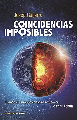 Coincidencias imposibles: Cuando el universo conspira a tu favor... o en tu contra (Enigmas y conspiraciones) por Josep Guijarro