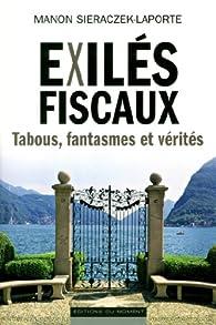 Exilés fiscaux. Tabous, fantasmes et vérités par Manon Sieraczek-Laporte