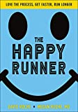 The Happy Runner Project: Love the Process, Get Faster, Run Longer