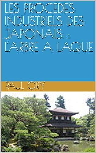 LES PROCEDES INDUSTRIELS DES JAPONAIS : L'ARBRE A LAQUE (French Edition) -