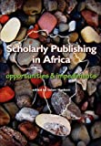 Scholarly Publishing in Africa. Opportunities & Impediments