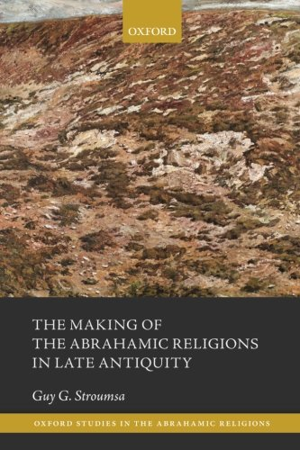 The Making of the Abrahamic Religions in Late Antiquity (Oxford Studies in the Abrahamic Religions)