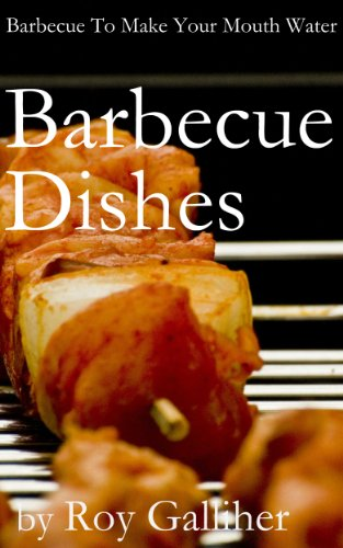 Barbecue Dishes - Barbecue Ribs, Barbecue Tools, Barbecue Grills, Fire Pit Barbecue, Barbecue Smokers, Charcoal Barbecue Grills, Electric Barbecue Grills, ... Recipes, Barbecue Recipes (English Edition) (General Grill Electric)