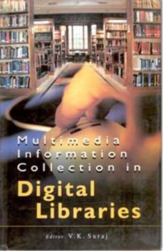 Multimedia Information Collection in Digital Libraries por V.K. Suraj