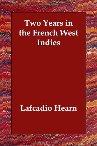 two-years-in-the-french-west-indies-by-lafcadio-hearn-2006-12-07