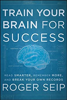 Train Your Brain For Success: Read Smarter, Remember More, and Break Your Own Records par [Seip, Roger]