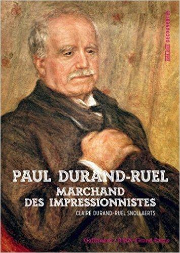 Paul Durand-Ruel: Le marchand des impressionnistes de Claire Durand-Ruel Snollaerts ( 9 octobre 2014 )