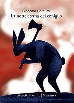 La notte eterna del coniglio (I tascabili Marsilio) di [Gardumi, Giacomo]