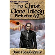 The Christ Clone Trilogy - Book Two: BIRTH OF AN AGE (Revised & Expanded) (English Edition)
