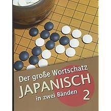 Der große Wortschatz Japanisch in zwei Bänden Band 2: Die wichtigsten Vokabeln thematisch geordnet
