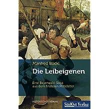Die Leibeigenen: Eine Bayerwald-Saga aus dem finsteren Mittelalter