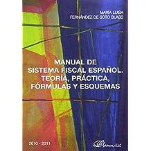 Manual de Sistema Fiscal Español. Teoría, práctica, fórmulas y esquemas: 2010-2011