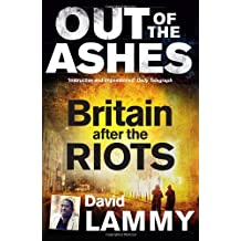 Out of the Ashes: Britain after the riots by David Lammy (2012-08-30)